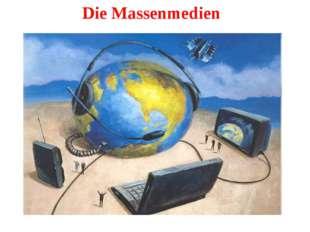 Die Massenmedien «Wer beherrscht die Information, beherrscht die ganze Welt».