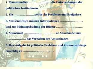 1. Massenmedien ………………… die Entscheidungen der politischen Institutionen. 2.