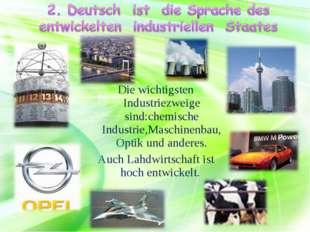 Die wichtigsten Industriezweige sind:chemische Industrie,Maschinenbau,Optik