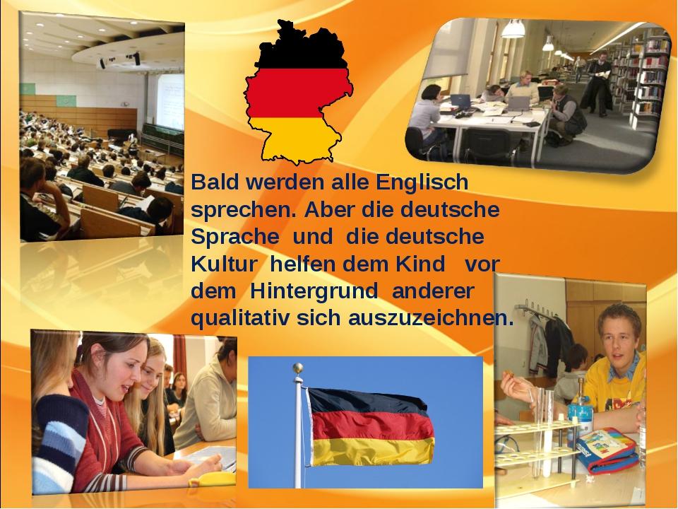 Bald werden alle Englisch sprechen. Aber die deutsche Sprache und die deutsch...