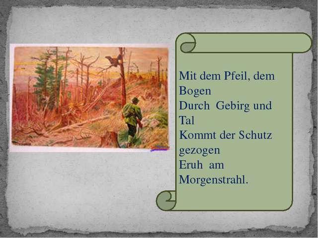Mit dem Pfeil, dem Bogen Durch Gebirg und Tal Kommt der Schutz gezogen Eruh a...