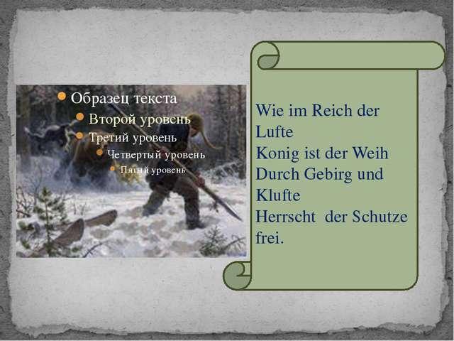 Wie im Reich der Lufte Konig ist der Weih Durch Gebirg und Klufte Herrscht de...