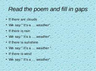 """Read the poem and fill in gaps If there are clouds We say:"""" It's a … weather"""""""