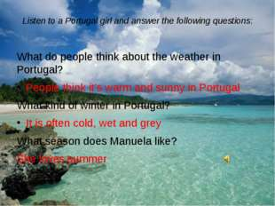 Listen to a Portugal girl and answer the following questions: What do people