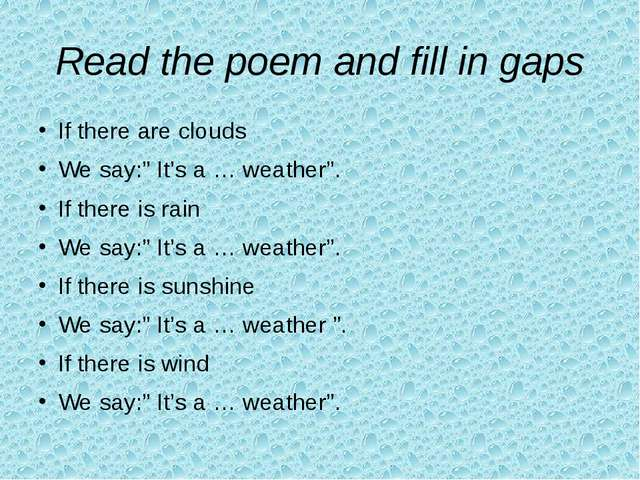"""Read the poem and fill in gaps If there are clouds We say:"""" It's a … weather""""..."""
