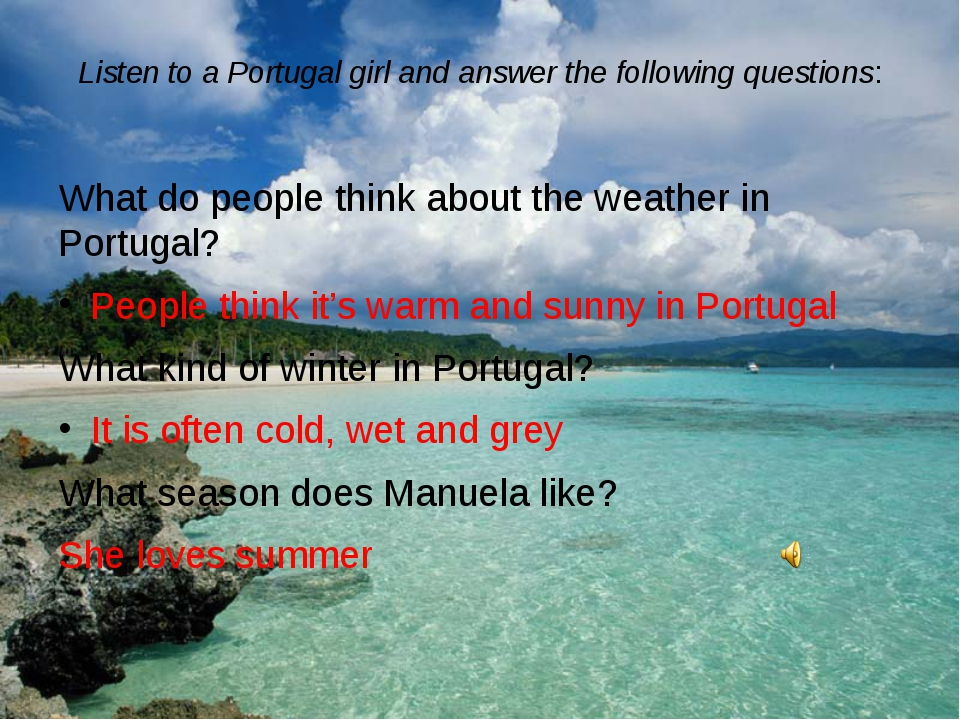 Listen to a Portugal girl and answer the following questions: What do people...