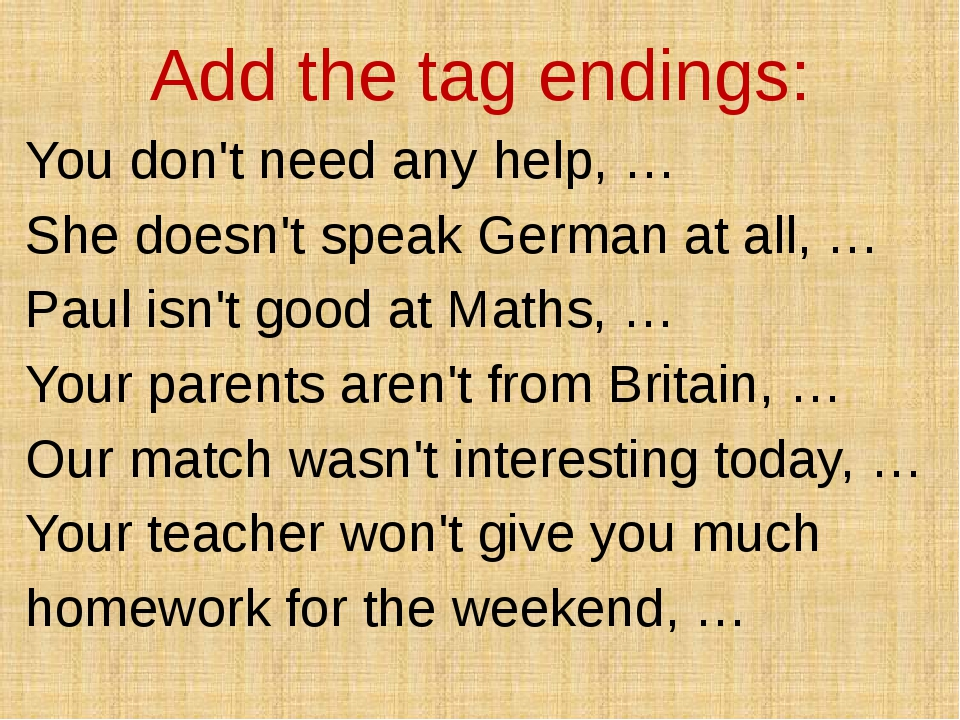 Add the tag endings: You don't need any help, … She doesn't speak German at a...
