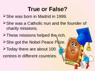 True or False? She was born in Madrid in 1999. She was a Catholic nun and the
