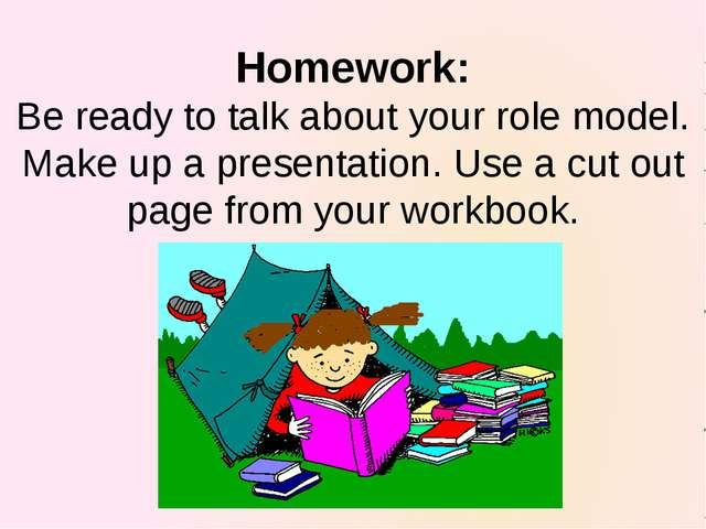 Homework: Be ready to talk about your role model. Make up a presentation. Use...