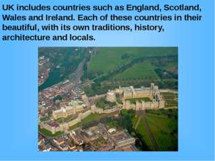 UK includes countries such as England, Scotland, Wales and Ireland. Each of t