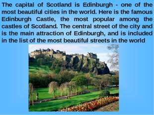 The capital of Scotland is Edinburgh - one of the most beautiful cities in th