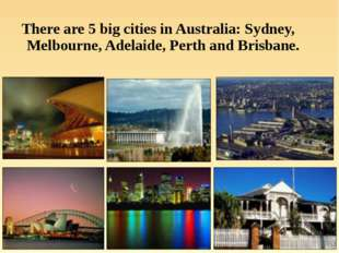 There are 5 big cities in Australia: Sydney, Melbourne, Adelaide, Perth and