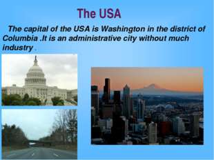 The USA The capital of the USA is Washington in the district of Columbia .It