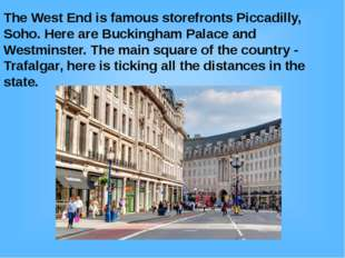 The West End is famous storefronts Piccadilly, Soho. Here are Buckingham Pala