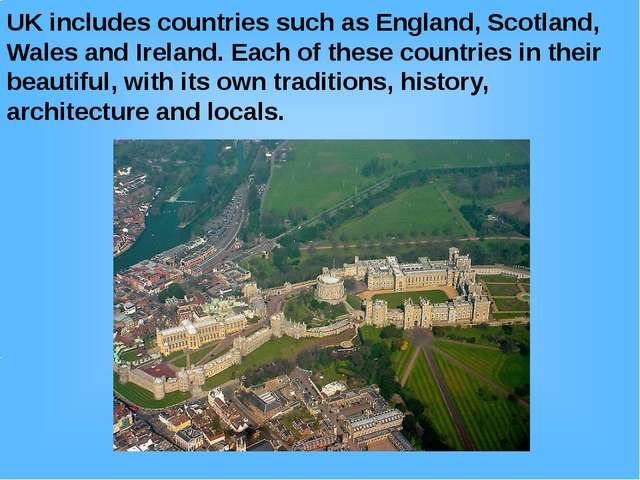 UK includes countries such as England, Scotland, Wales and Ireland. Each of t...