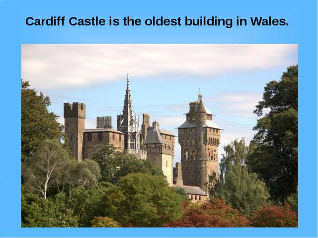 Cardiff Castle is the oldest building in Wales.