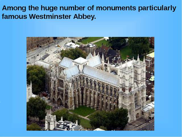 Among the huge number of monuments particularly famous Westminster Abbey.