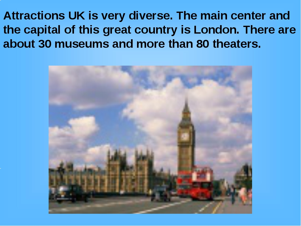 Attractions UK is very diverse. The main center and the capital of this great...