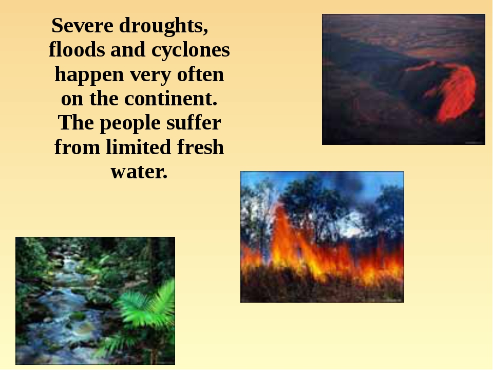 Severe droughts, floods and cyclones happen very often on the continent. The...