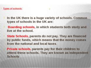 In the UK there is a huge variety of schools. Common types of schools in the