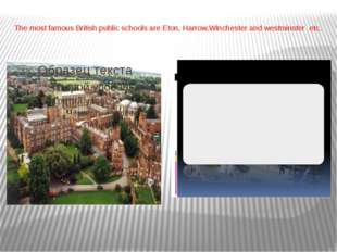 The most famous British public schools are Eton, Harrow,Winchester and westmi