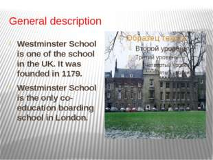 General description Westminster School is one of the school in the UK. It was