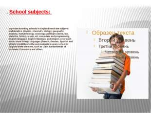 . School subjects: In private boarding schools in England teach the subjects: