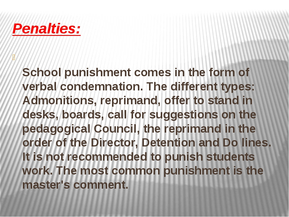 Penalties: School punishment comes in the form of verbal condemnation. The di...