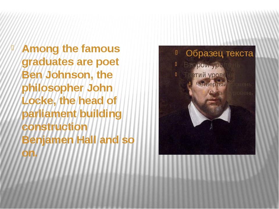 Among the famous graduates are poet Ben Johnson, the philosopher John Locke,...