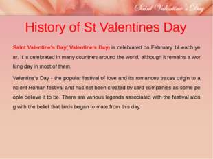 History of St Valentines Day Saint Valentine's Day(Valentine's Day)is celeb