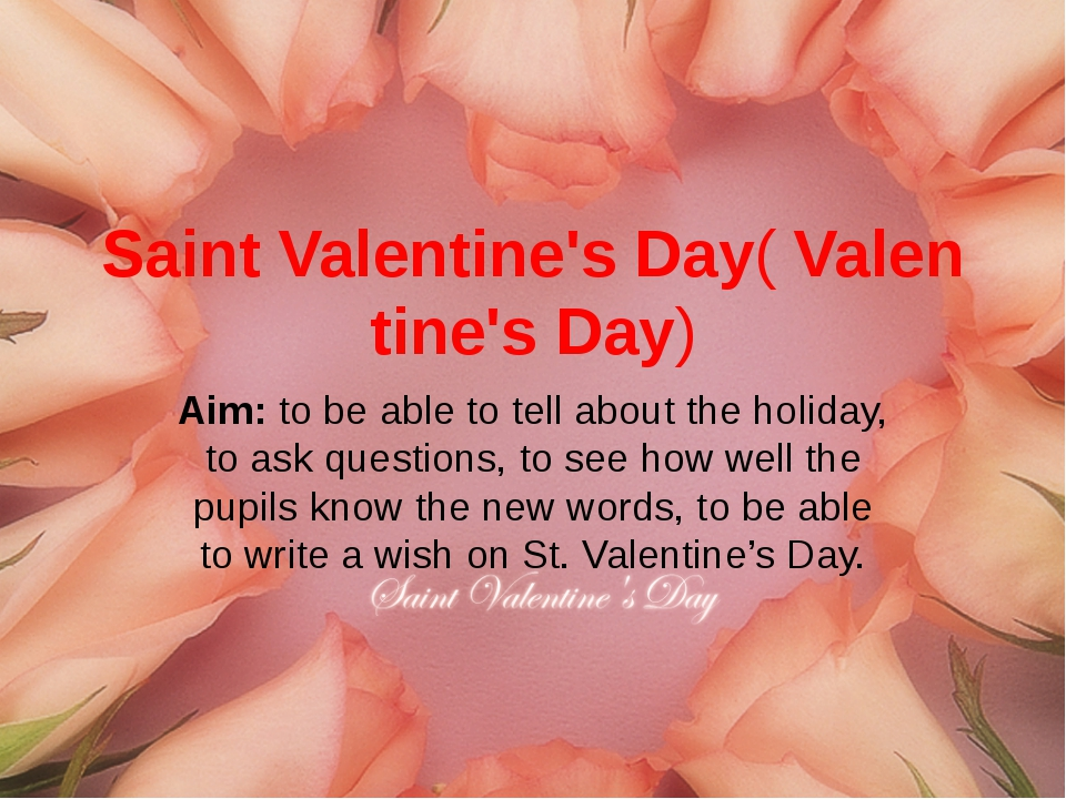 Saint Valentine's Day(Valentine's Day) Aim: to be able to tell about the hol...
