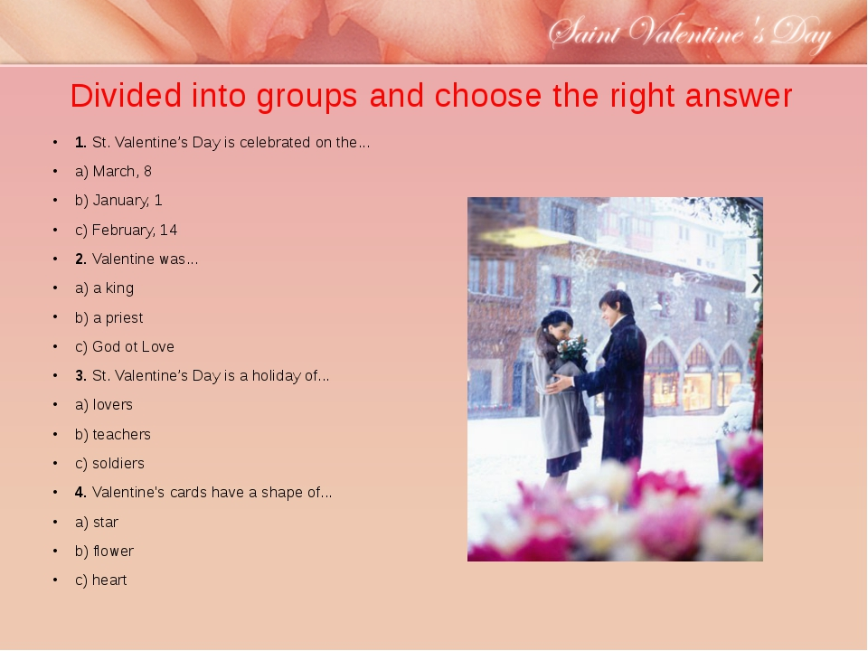Divided into groups and choose the right answer 1.St. Valentine's Day is cel...