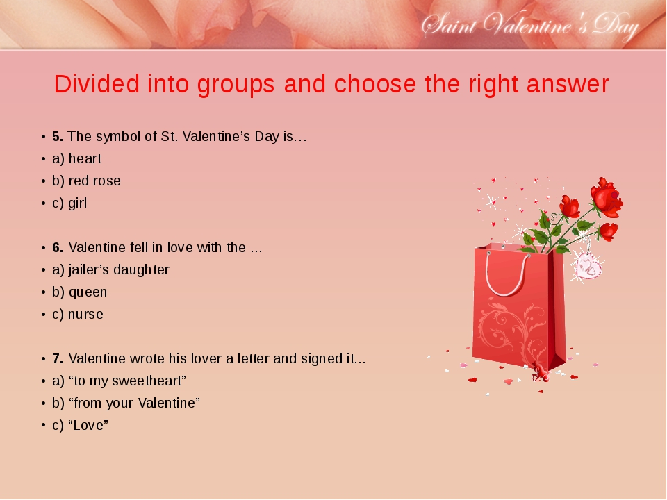 Divided into groups and choose the right answer 5.The symbol of St. Valentin...