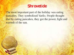 Shrovetide The most important part of the holiday was eating pancakes. They s