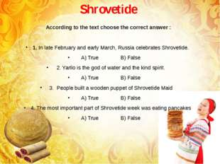 Shrovetide According to the text choose the correct answer : 1. In late Febru