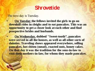 Shrovetide The next day is Tuesday.        On Tuesday the fellows invited the