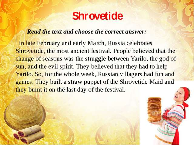 Shrovetide Read the text and choose the correct answer: In late February and...