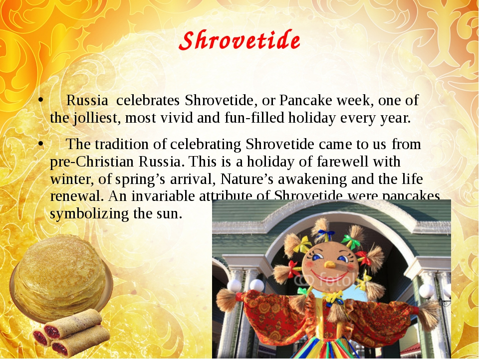 Shrovetide Russia  celebrates Shrovetide, or Pancake week, one of the jollies...