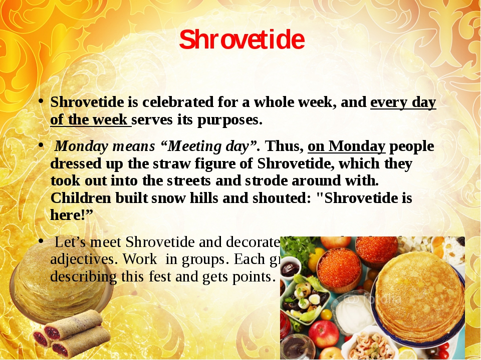 Shrovetide Shrovetide is celebrated for a whole week, and every day of the we...