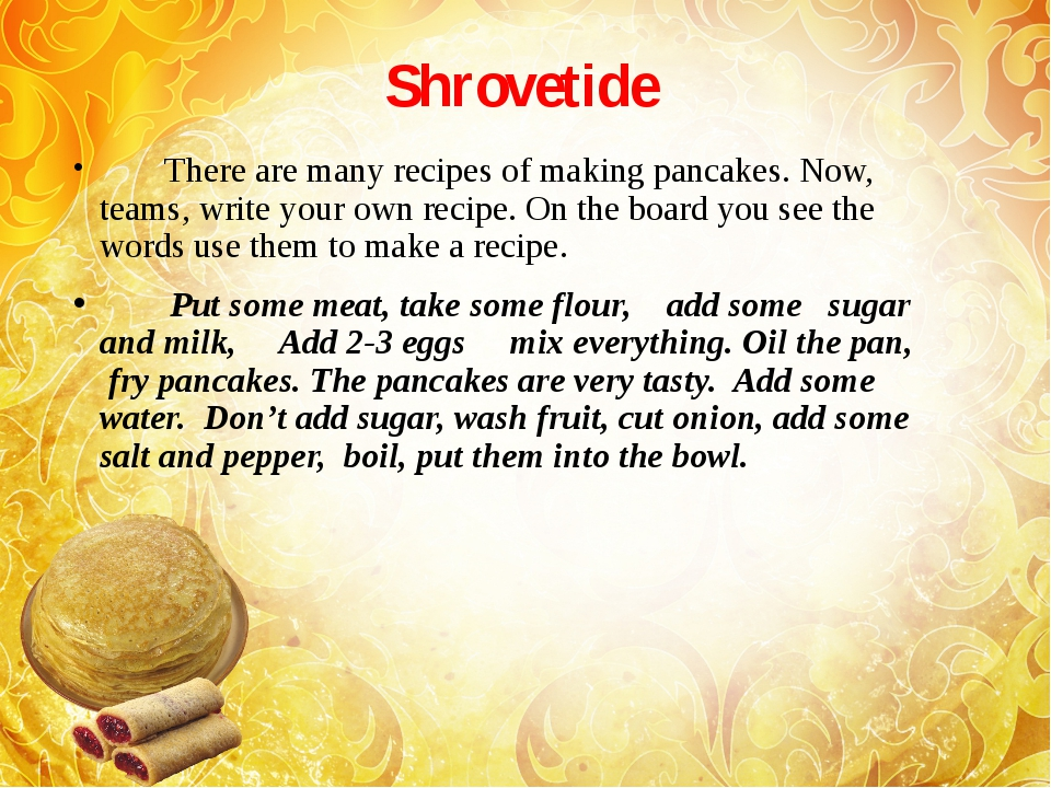 Shrovetide         There are many recipes of making pancakes. Now, teams, wri...