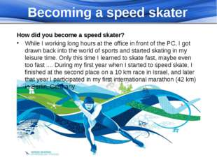Becoming a speed skater How did you become a speed skater? While I working lo