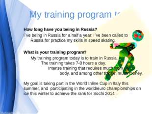 My training program today How long have you being in Russia? I`ve being in Ru