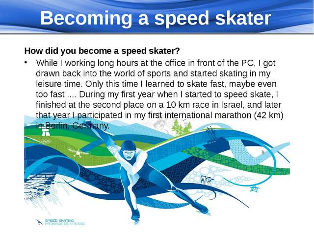 Becoming a speed skater How did you become a speed skater? While I working lo...