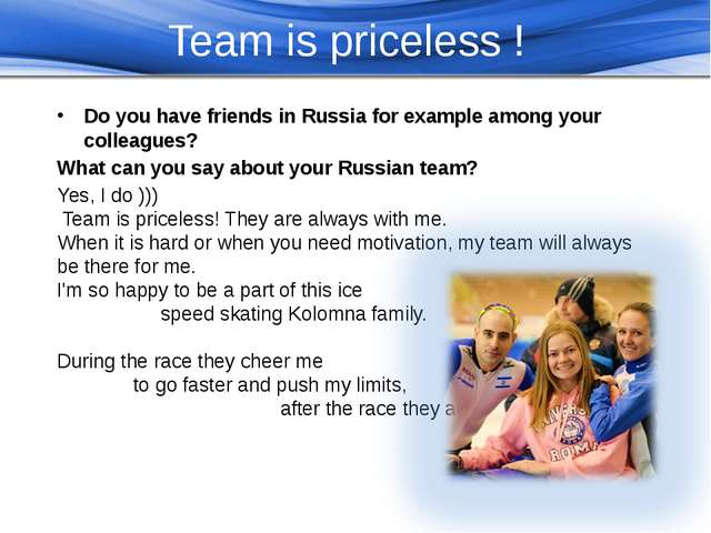 Team is priceless ! Do you have friends in Russia for example among your col...
