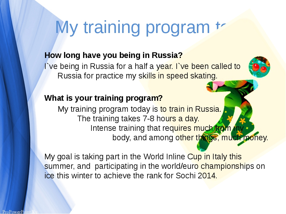 My training program today How long have you being in Russia? I`ve being in Ru...