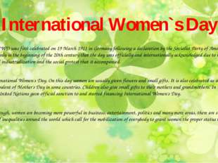 International Women`s Day The IWD was first celebrated on 19 March 1911 in Ge