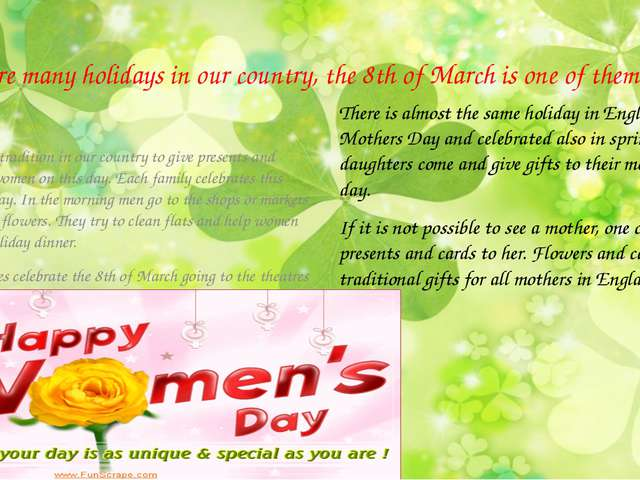 There are many holidays in our country, the 8th of March is one of them. Ther...