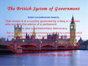 The British System of Government Britain is a constitutional monarchy. That m