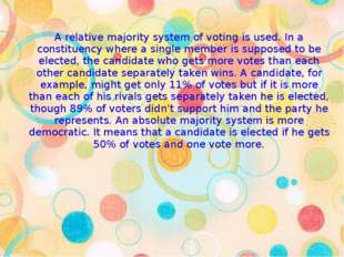 A relative majority system of voting is used. In a constituency where a singl