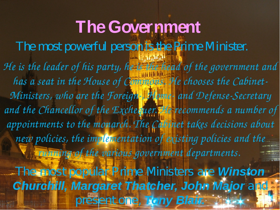 The Government 	The most powerful person is the Prime Minister. He is the lea...